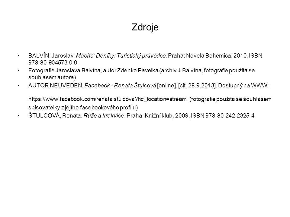 Zdroje BALVÍN, Jaroslav. Mácha: Deníky: Turistický průvodce. Praha: Novela Bohemica, 2010, ISBN 978-80-904573-0-0.