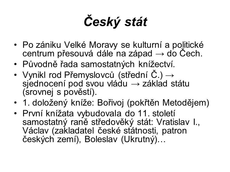 Český stát Po zániku Velké Moravy se kulturní a politické centrum přesouvá dále na západ → do Čech.