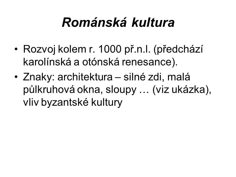Románská kultura Rozvoj kolem r. 1000 př.n.l. (předchází karolínská a otónská renesance).