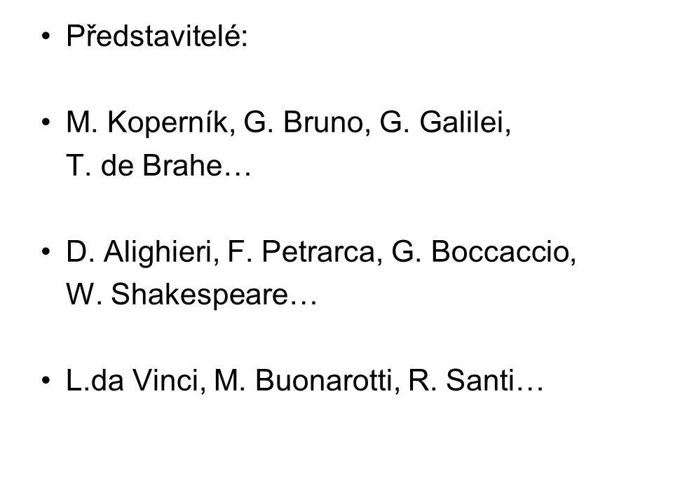 Představitelé: M. Koperník, G. Bruno, G. Galilei, T. de Brahe… D. Alighieri, F. Petrarca, G. Boccaccio,