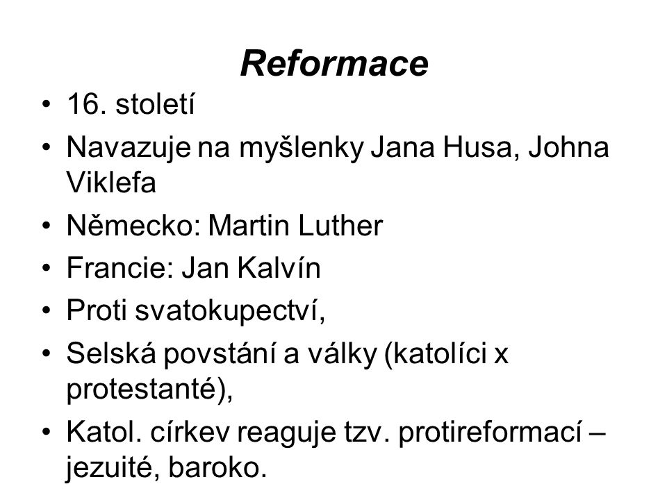Reformace 16. století Navazuje na myšlenky Jana Husa, Johna Viklefa