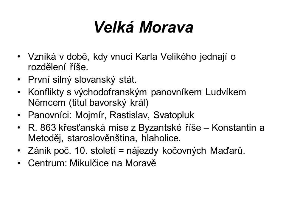 Velká Morava Vzniká v době, kdy vnuci Karla Velikého jednají o rozdělení říše. První silný slovanský stát.