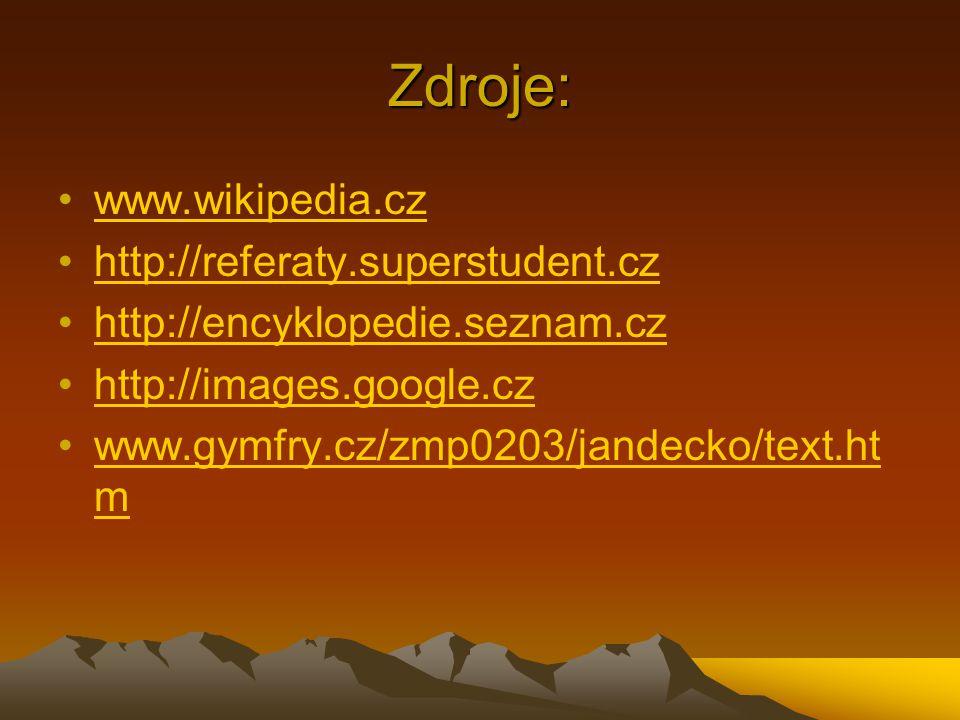 Zdroje: www.wikipedia.cz http://referaty.superstudent.cz