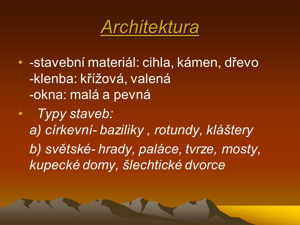 Architektura -stavební materiál: cihla, kámen, dřevo -klenba: křížová, valená -okna: malá a pevná.