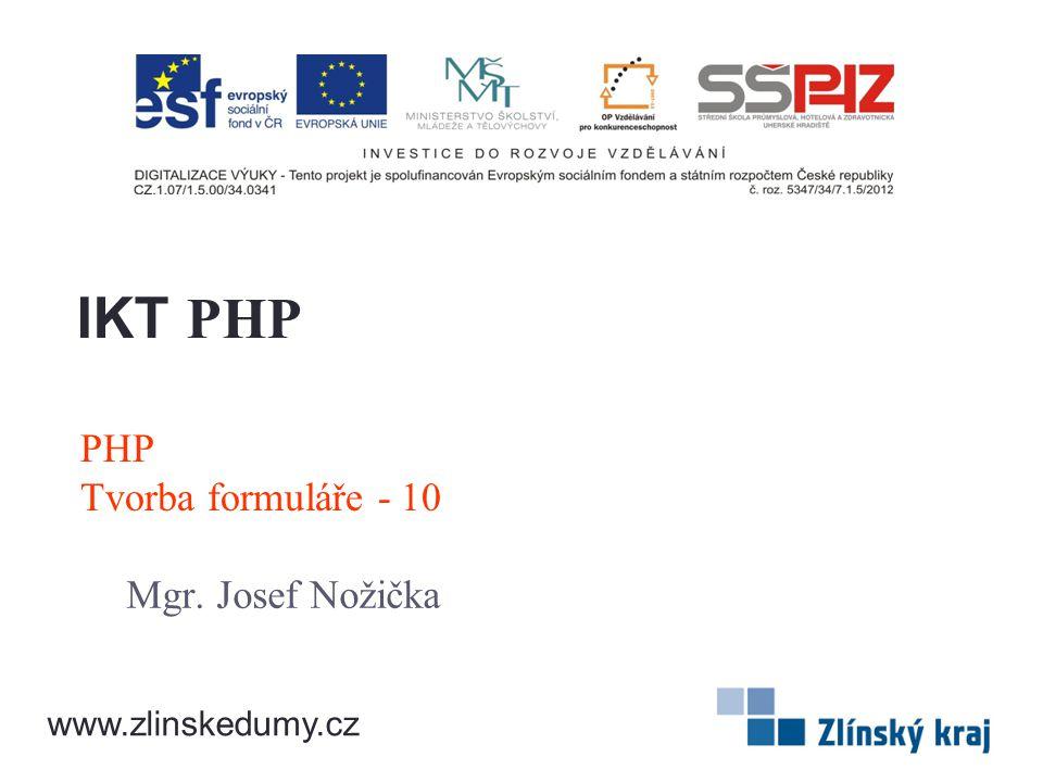 IKT PHP PHP Tvorba formuláře - 10 Mgr. Josef Nožička