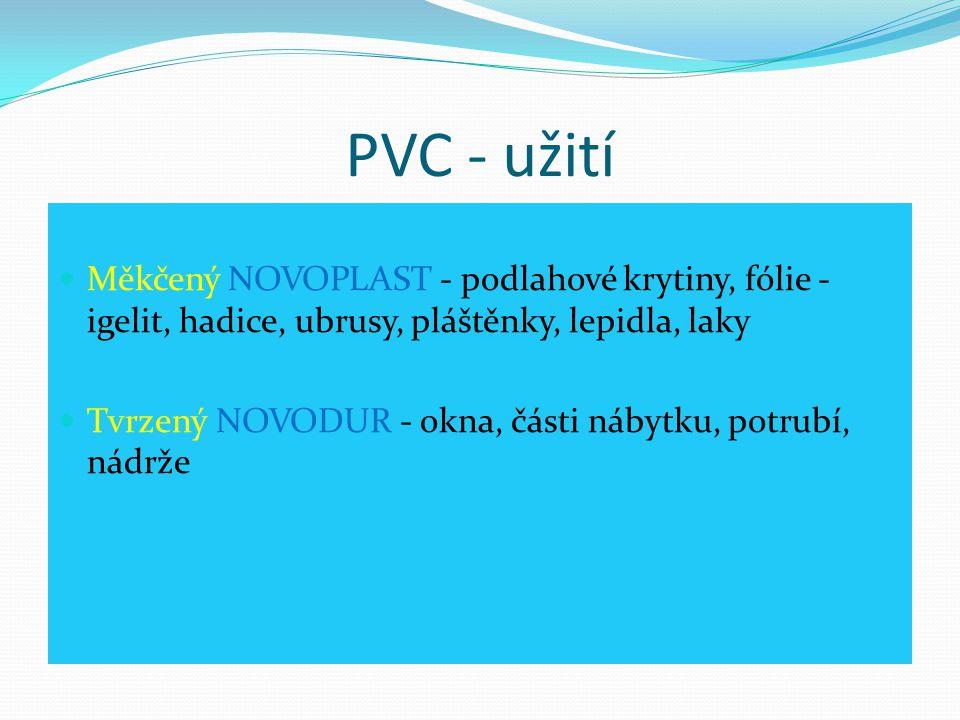 PVC - užití Měkčený NOVOPLAST - podlahové krytiny, fólie -igelit, hadice, ubrusy, pláštěnky, lepidla, laky.