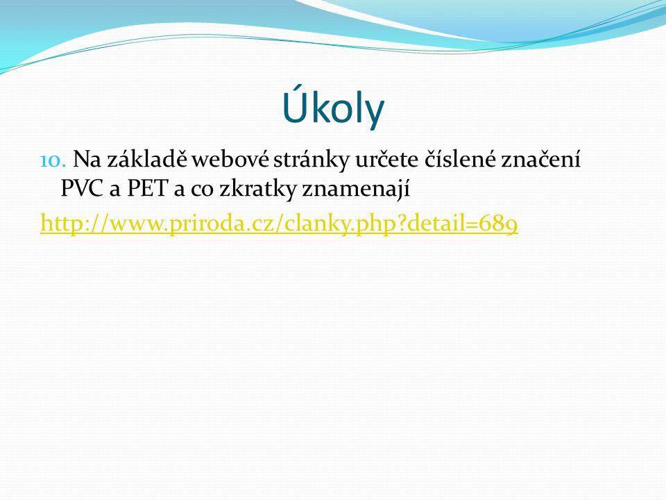 Úkoly 10. Na základě webové stránky určete číslené značení PVC a PET a co zkratky znamenají.