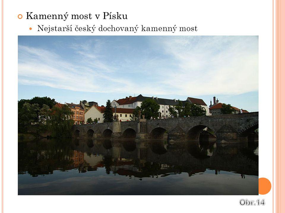 Kamenný most v Písku Nejstarší český dochovaný kamenný most Obr.14
