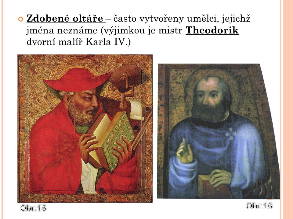 Zdobené oltáře – často vytvořeny umělci, jejichž jména neznáme (výjimkou je mistr Theodorik – dvorní malíř Karla IV.)