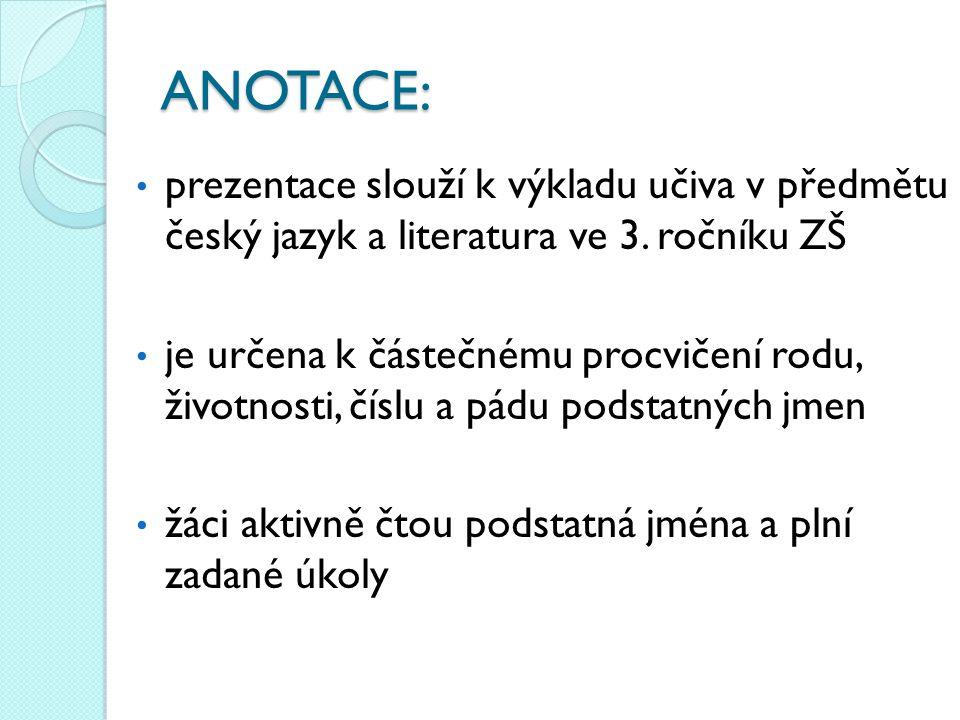 ANOTACE: prezentace slouží k výkladu učiva v předmětu český jazyk a literatura ve 3. ročníku ZŠ.