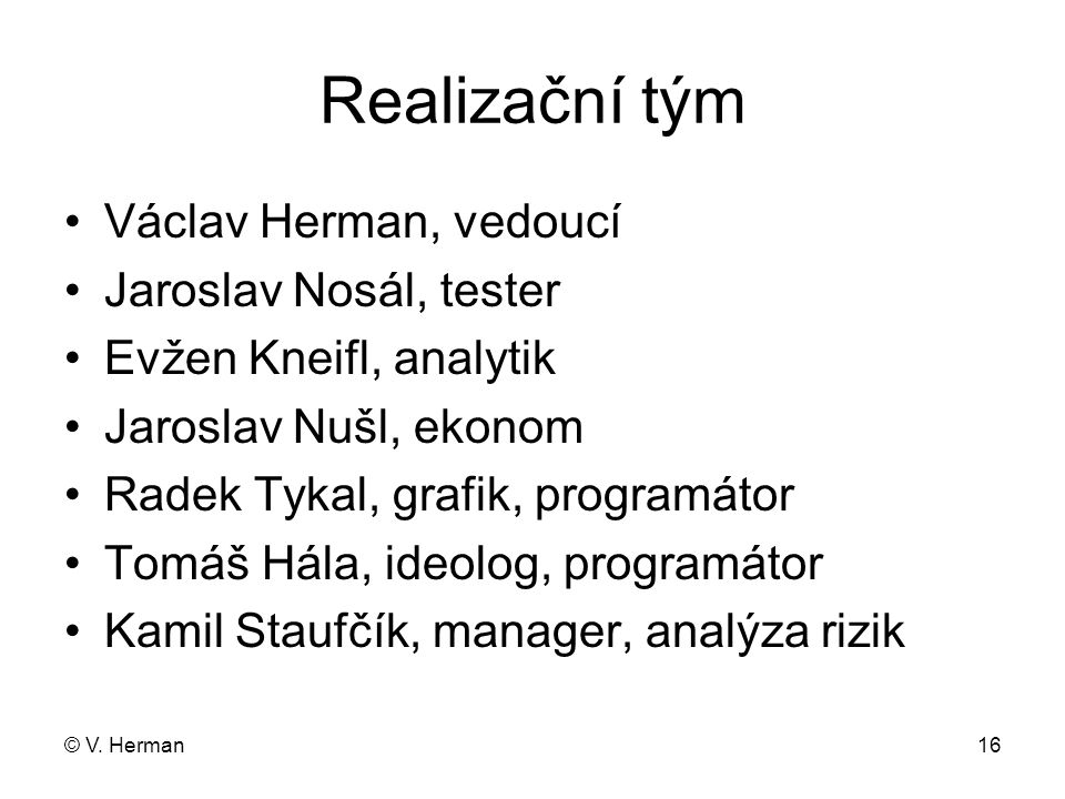 Realizační tým Václav Herman, vedoucí Jaroslav Nosál, tester