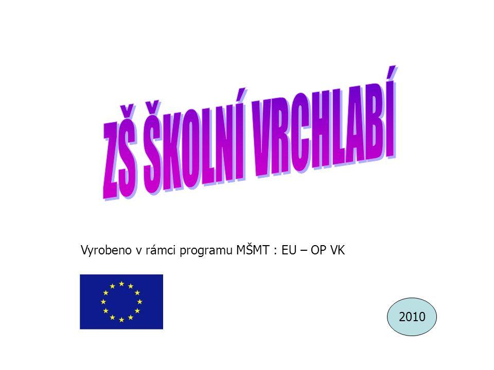 ZŠ ŠKOLNÍ VRCHLABÍ Vyrobeno v rámci programu MŠMT : EU – OP VK 2010