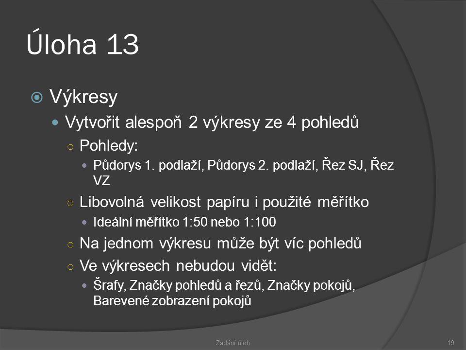 Úloha 13 Výkresy Vytvořit alespoň 2 výkresy ze 4 pohledů Pohledy: