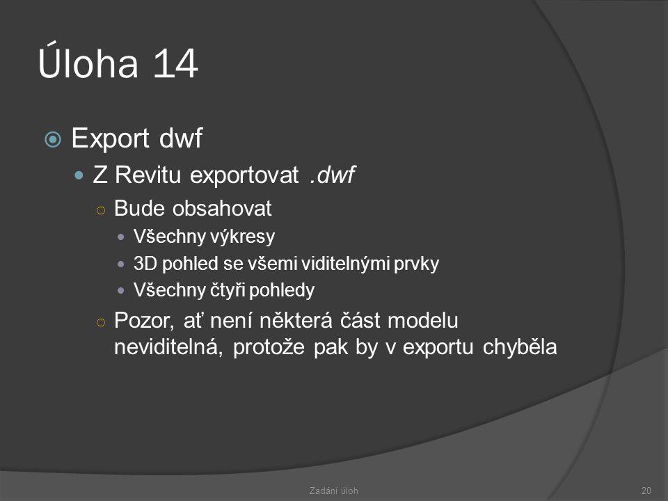 Úloha 14 Export dwf Z Revitu exportovat .dwf Bude obsahovat