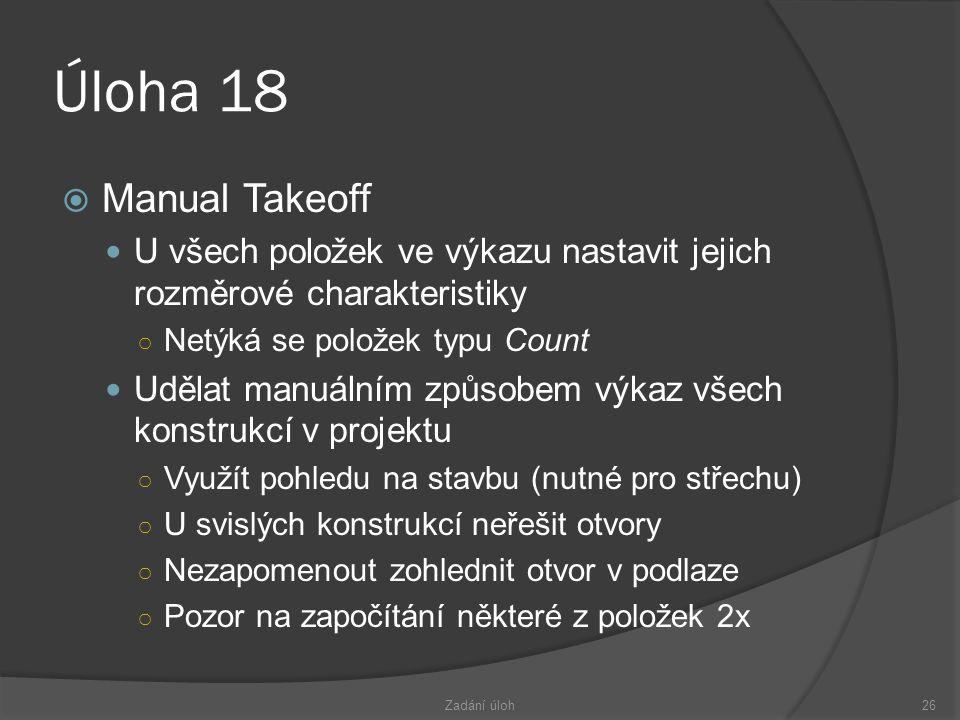 Úloha 18 Manual Takeoff. U všech položek ve výkazu nastavit jejich rozměrové charakteristiky. Netýká se položek typu Count.