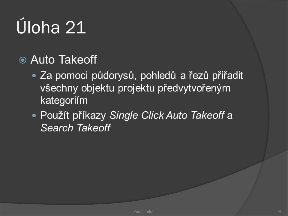 Úloha 21 Auto Takeoff. Za pomoci půdorysů, pohledů a řezů přiřadit všechny objektu projektu předvytvořeným kategoriím.
