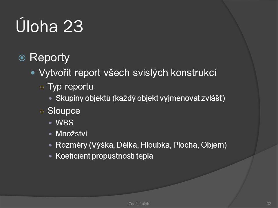 Úloha 23 Reporty Vytvořit report všech svislých konstrukcí Typ reportu