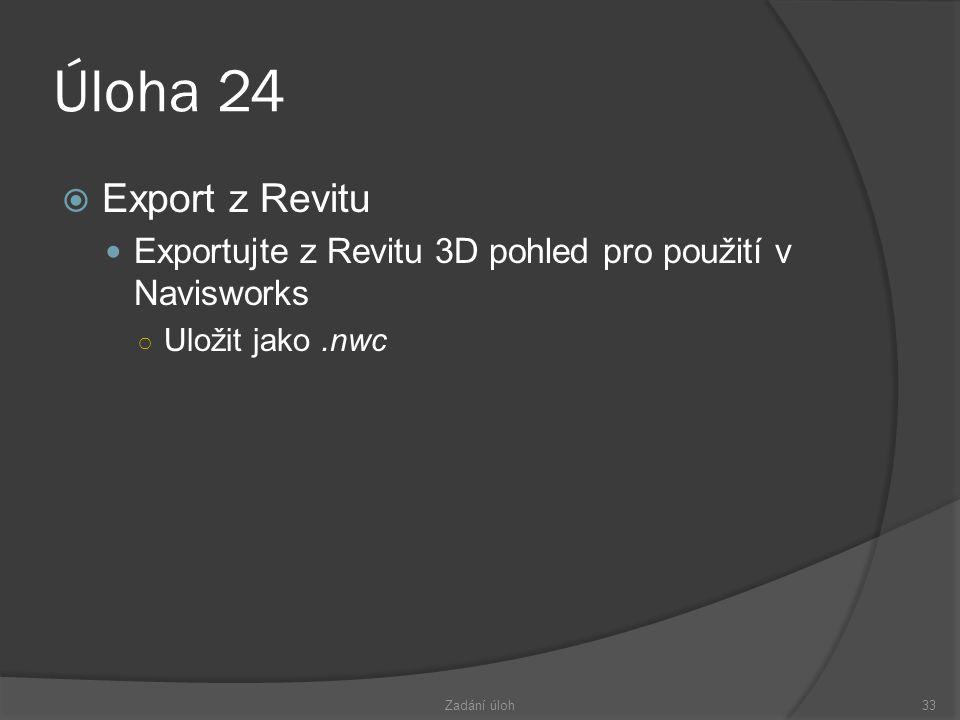 Úloha 24 Export z Revitu. Exportujte z Revitu 3D pohled pro použití v Navisworks. Uložit jako .nwc.