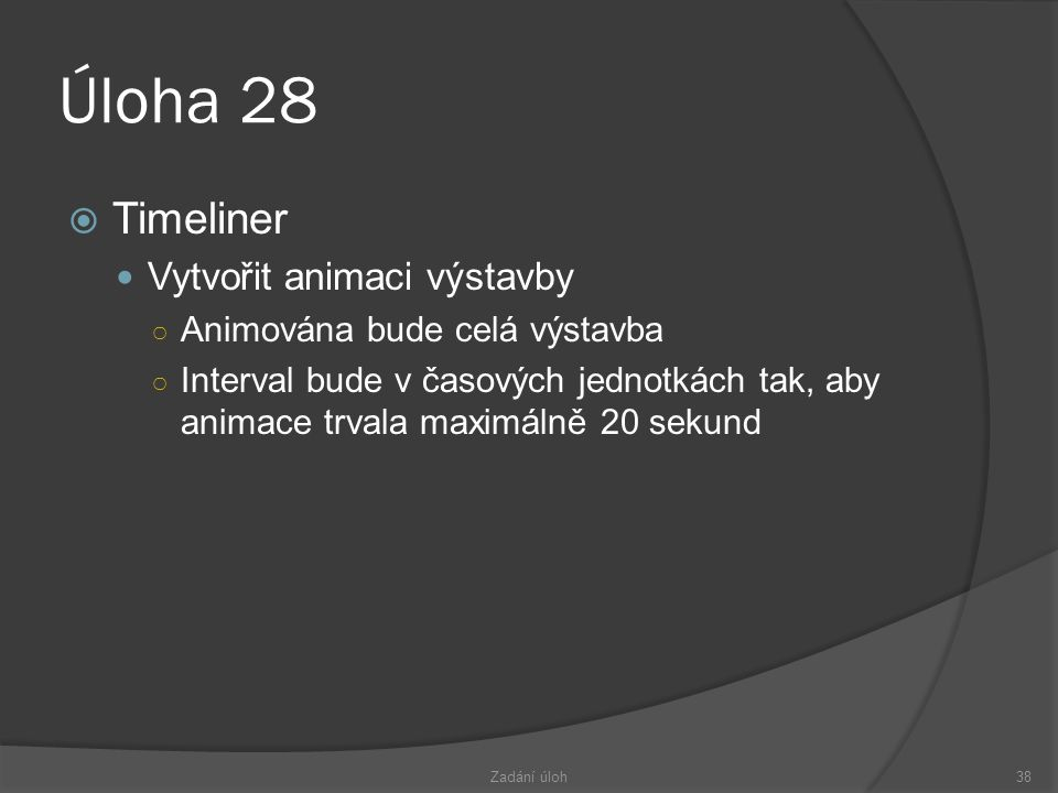 Úloha 28 Timeliner Vytvořit animaci výstavby
