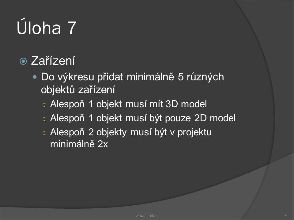 Úloha 7 Zařízení. Do výkresu přidat minimálně 5 různých objektů zařízení. Alespoň 1 objekt musí mít 3D model.