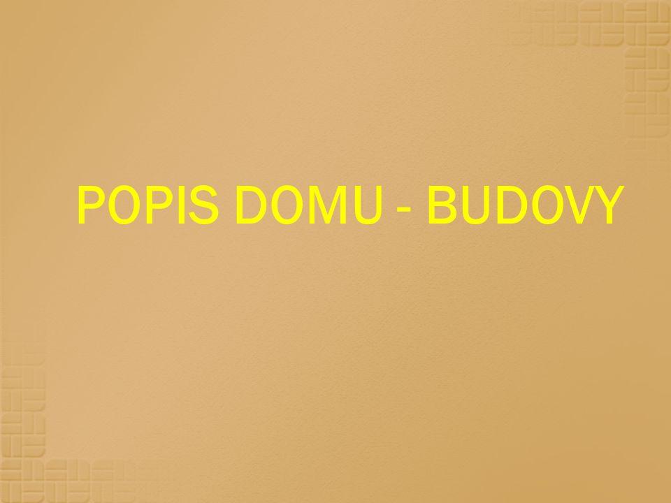 POPIS DOMU - BUDOVY