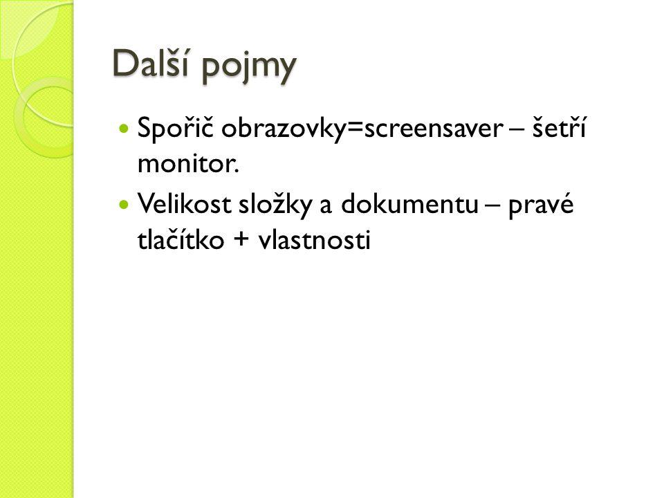 Další pojmy Spořič obrazovky=screensaver – šetří monitor.