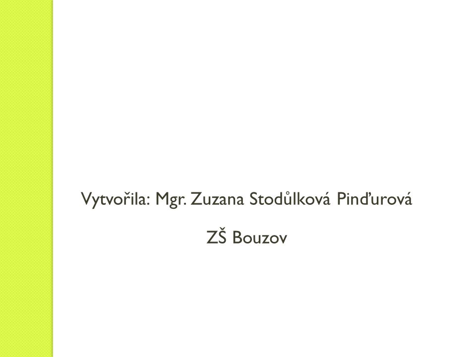 Vytvořila: Mgr. Zuzana Stodůlková Pinďurová