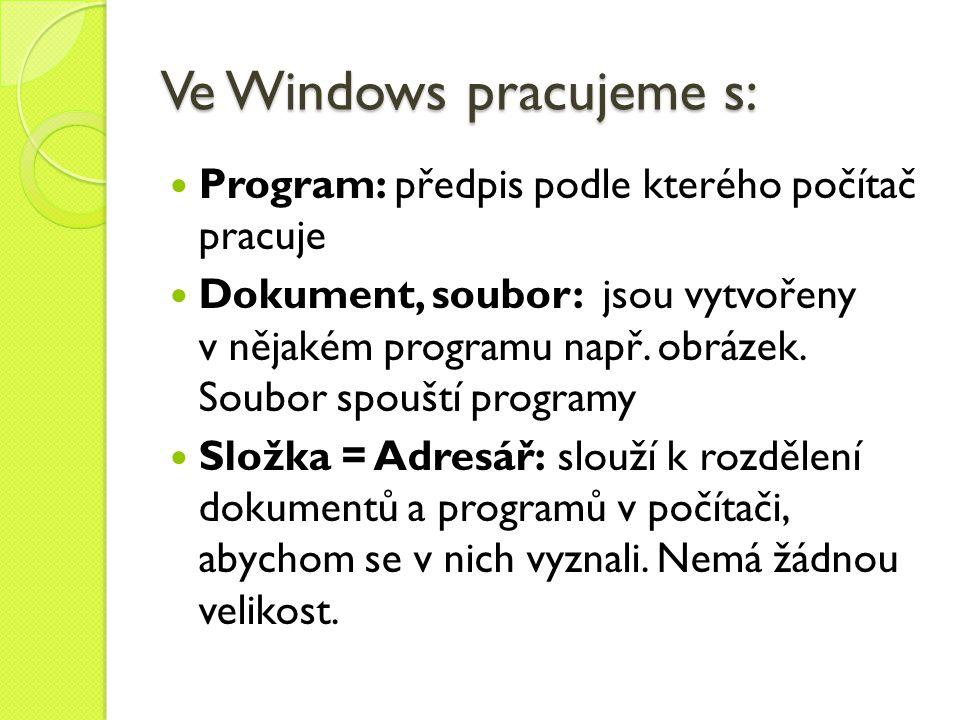 Ve Windows pracujeme s: