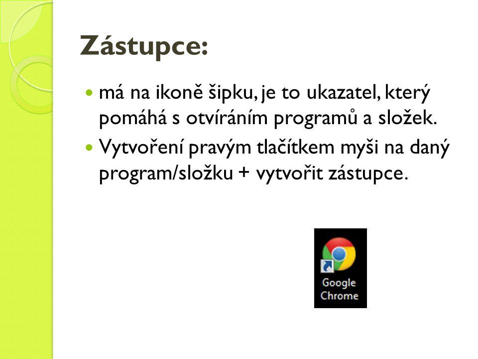 Zástupce: má na ikoně šipku, je to ukazatel, který pomáhá s otvíráním programů a složek.