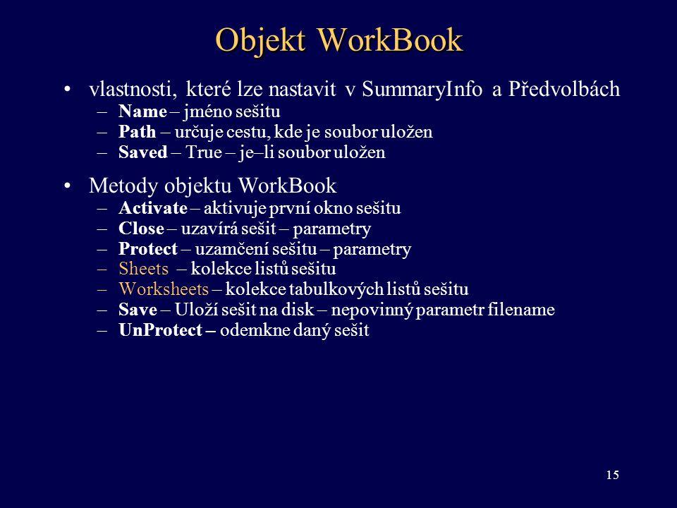 Objekt WorkBook vlastnosti, které lze nastavit v SummaryInfo a Předvolbách. Name – jméno sešitu. Path – určuje cestu, kde je soubor uložen.