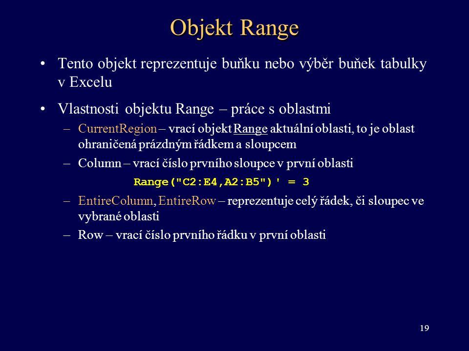 Objekt Range Tento objekt reprezentuje buňku nebo výběr buňek tabulky v Excelu. Vlastnosti objektu Range – práce s oblastmi.