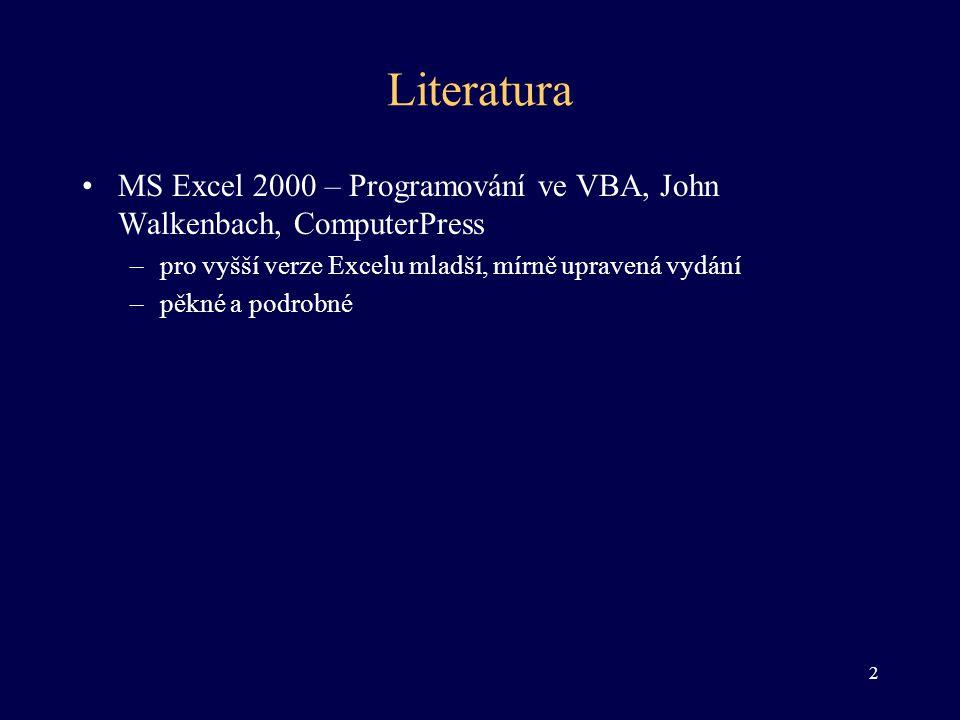 Literatura MS Excel 2000 – Programování ve VBA, John Walkenbach, ComputerPress. pro vyšší verze Excelu mladší, mírně upravená vydání.