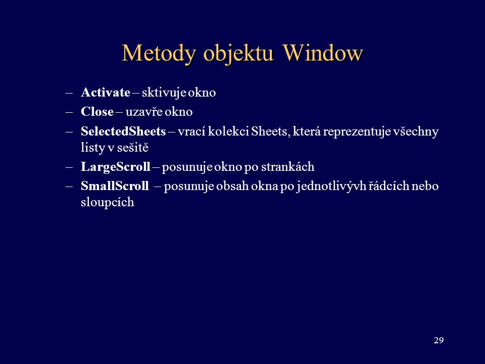 Metody objektu Window Activate – sktivuje okno Close – uzavře okno