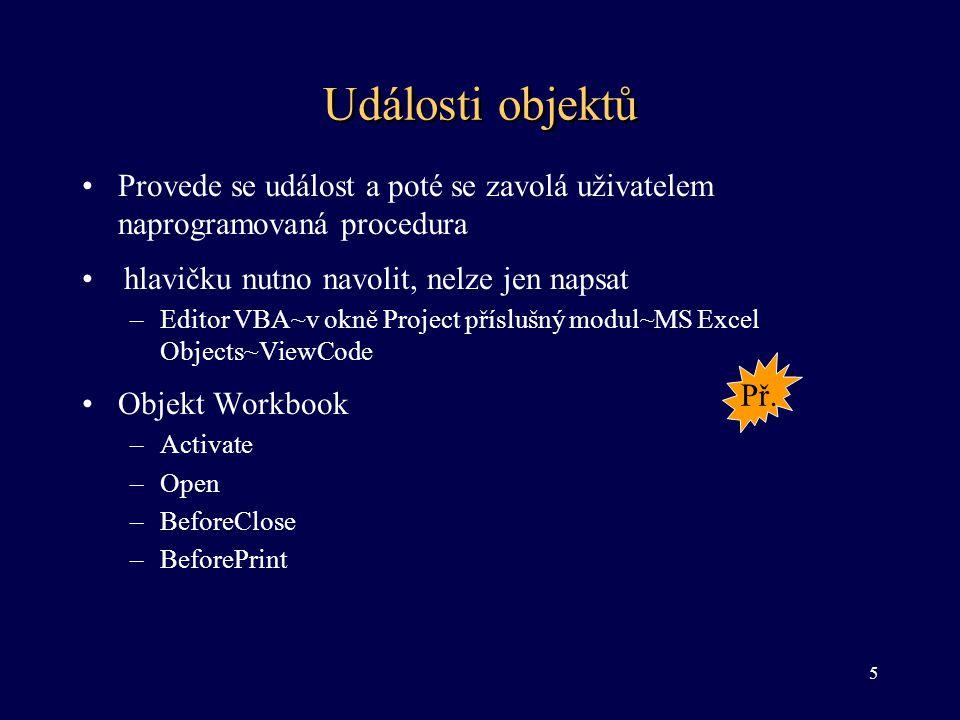 Události objektů Provede se událost a poté se zavolá uživatelem naprogramovaná procedura. hlavičku nutno navolit, nelze jen napsat.