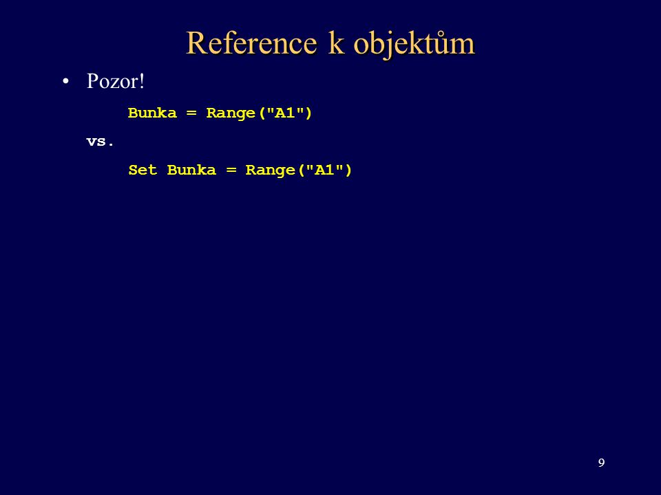 Reference k objektům Pozor! Bunka = Range( A1 ) vs.