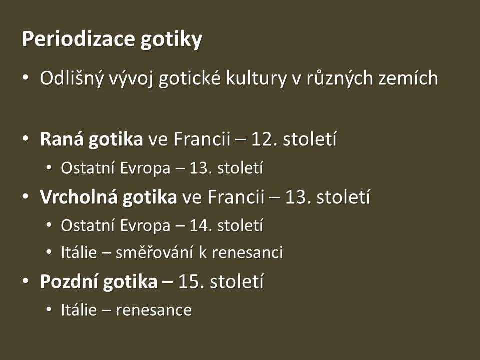 Periodizace gotiky Odlišný vývoj gotické kultury v různých zemích