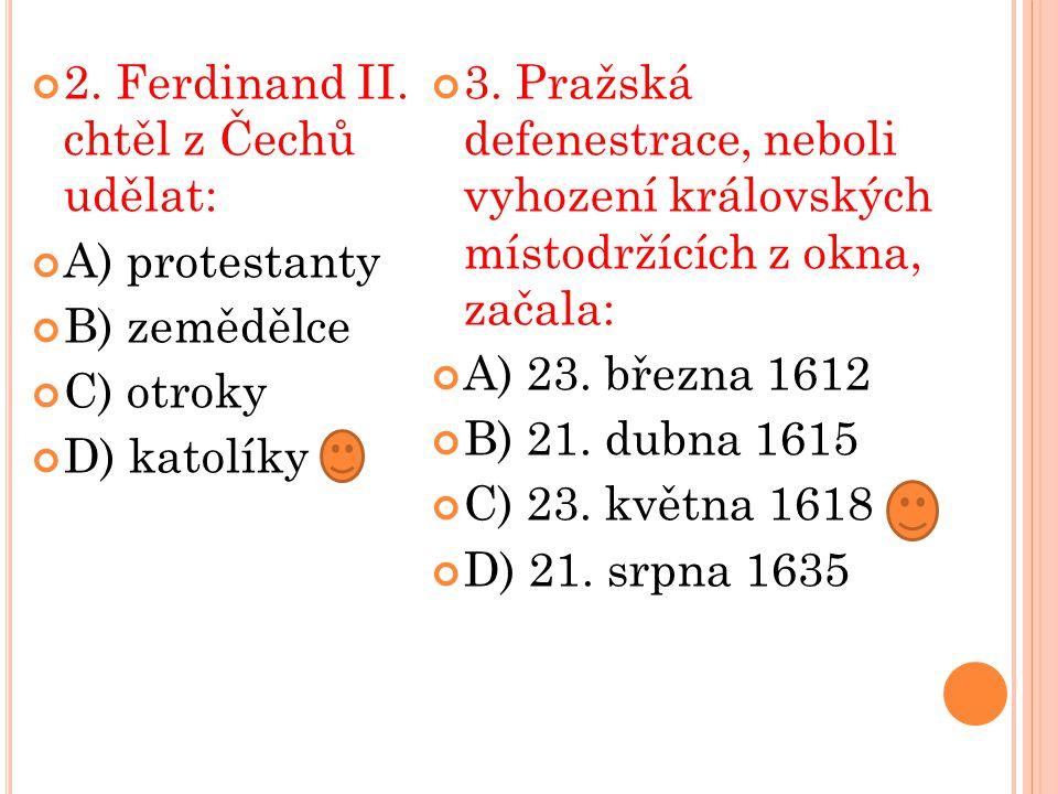 2. Ferdinand II. chtěl z Čechů udělat: