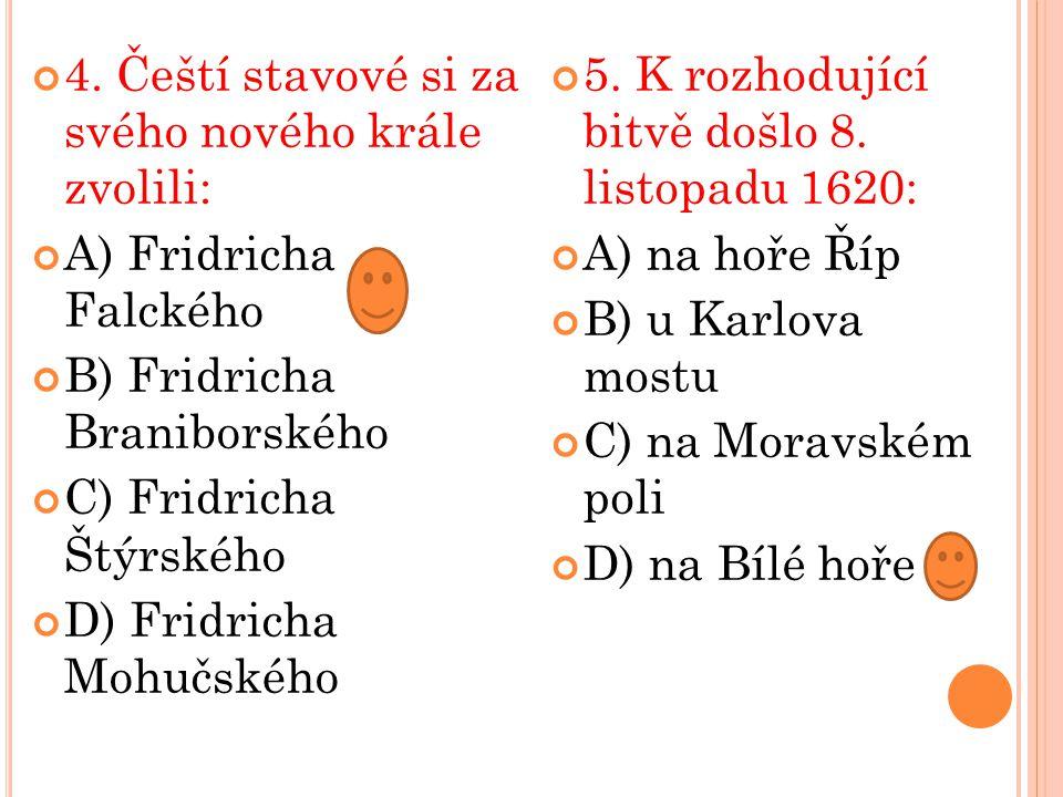 4. Čeští stavové si za svého nového krále zvolili:
