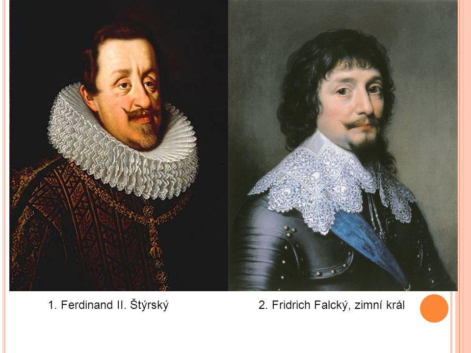 1. Ferdinand II. Štýrský 2. Fridrich Falcký, zimní král