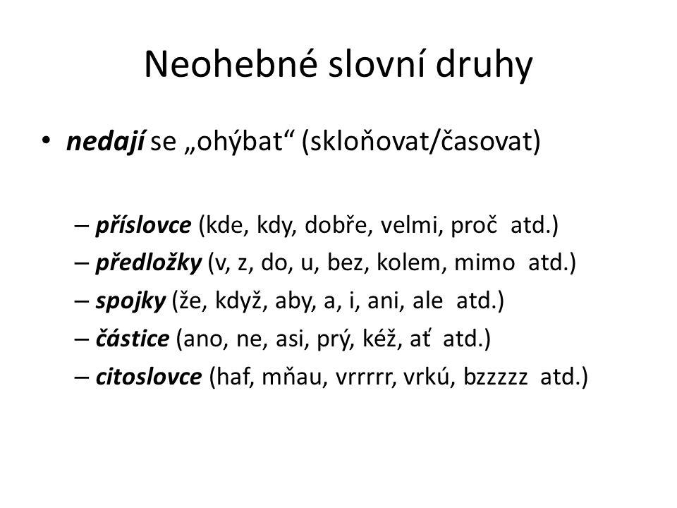 """Neohebné slovní druhy nedají se """"ohýbat (skloňovat/časovat)"""