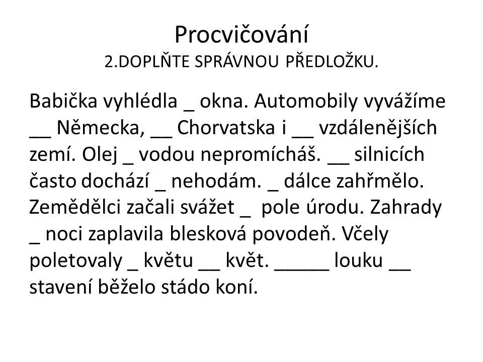 Procvičování 2.DOPLŇTE SPRÁVNOU PŘEDLOŽKU.