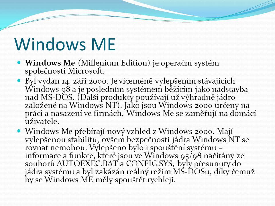 Windows ME Windows Me (Millenium Edition) je operační systém společnosti Microsoft.