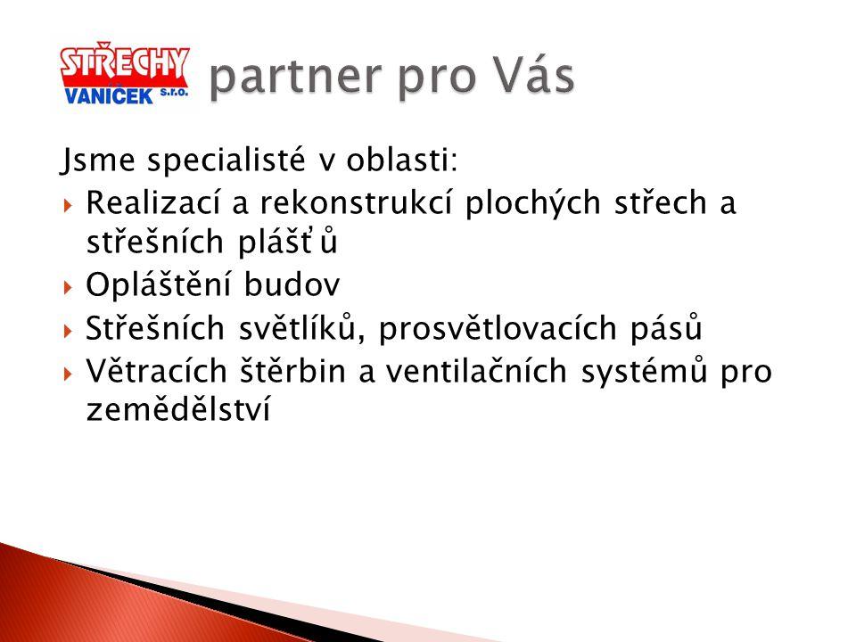 partner pro Vás Jsme specialisté v oblasti:
