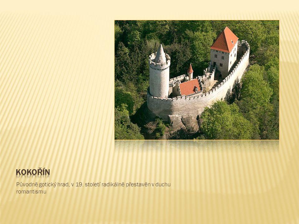 kokořín Původně gotický hrad, v 19. století radikálně přestavěn v duchu romantismu