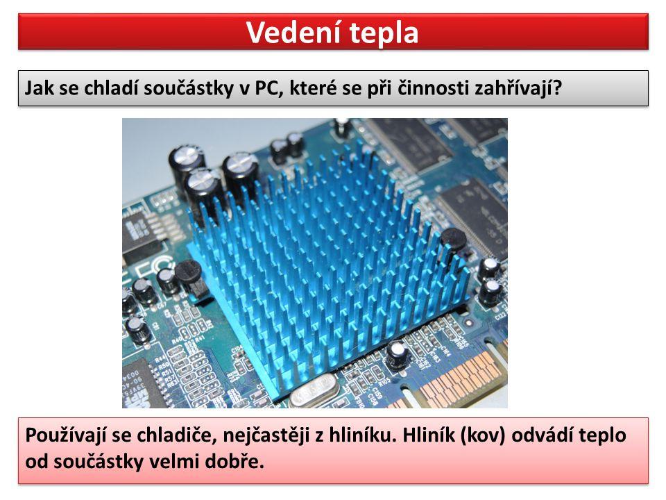 Vedení tepla Jak se chladí součástky v PC, které se při činnosti zahřívají