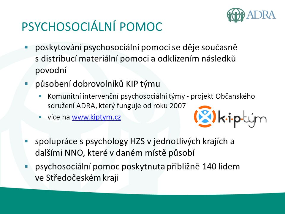 PSYCHOSOCIÁLNÍ POMOC poskytování psychosociální pomoci se děje současně s distribucí materiální pomoci a odklízením následků povodní.