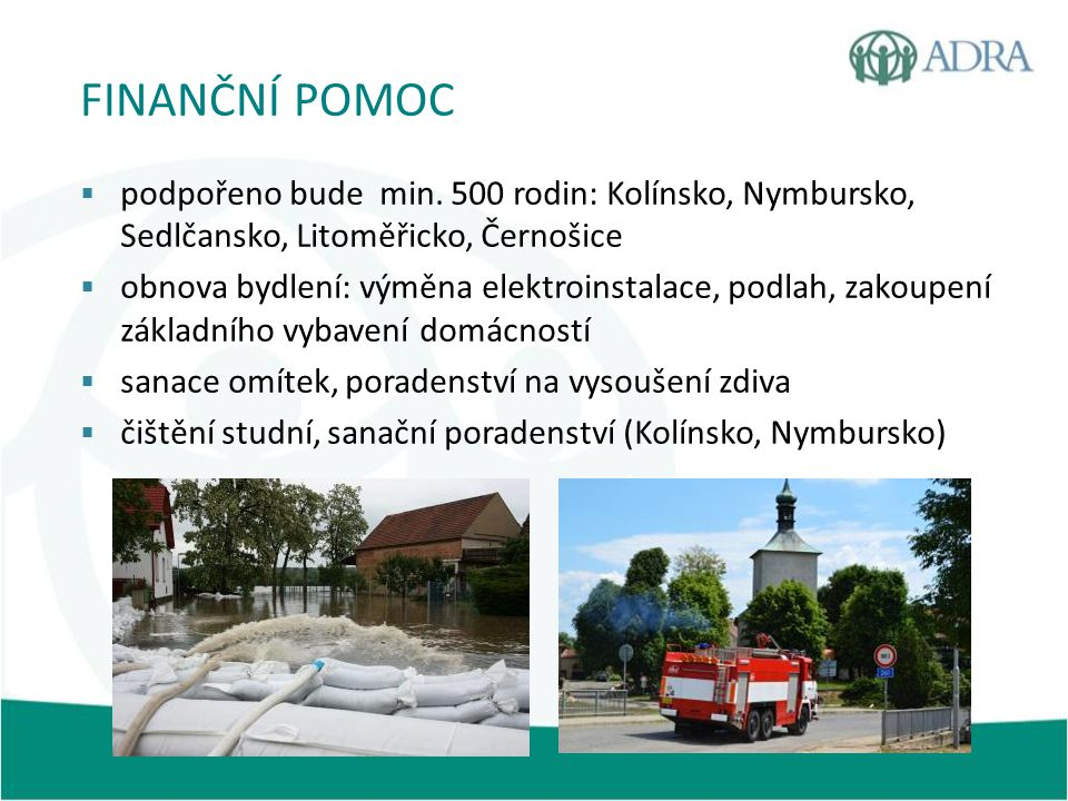 FINANČNÍ POMOC podpořeno bude min. 500 rodin: Kolínsko, Nymbursko, Sedlčansko, Litoměřicko, Černošice.