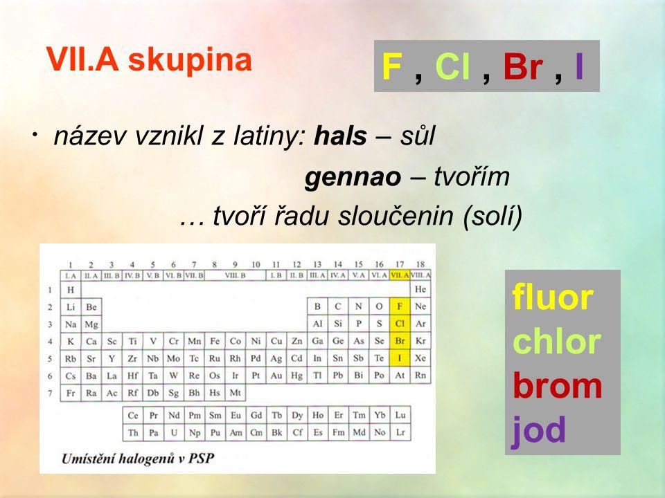 F , Cl , Br , I fluor chlor brom jod VII.A skupina