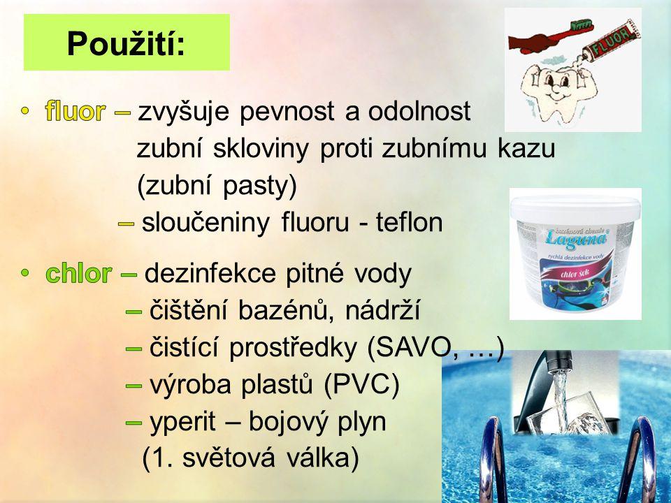 Použití: fluor – zvyšuje pevnost a odolnost