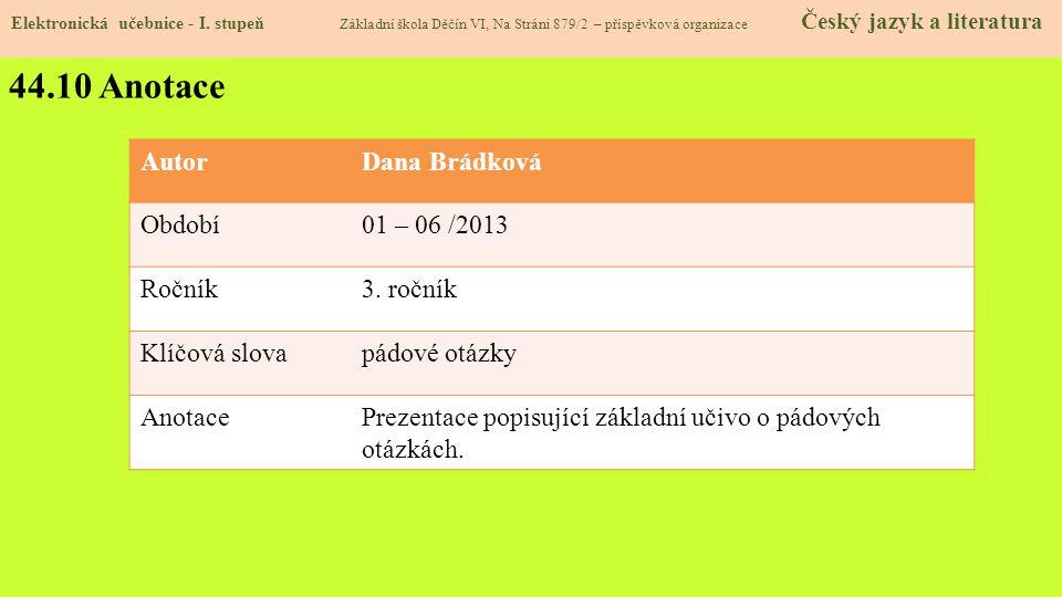 44.10 Anotace Autor Dana Brádková Období 01 – 06 /2013 Ročník